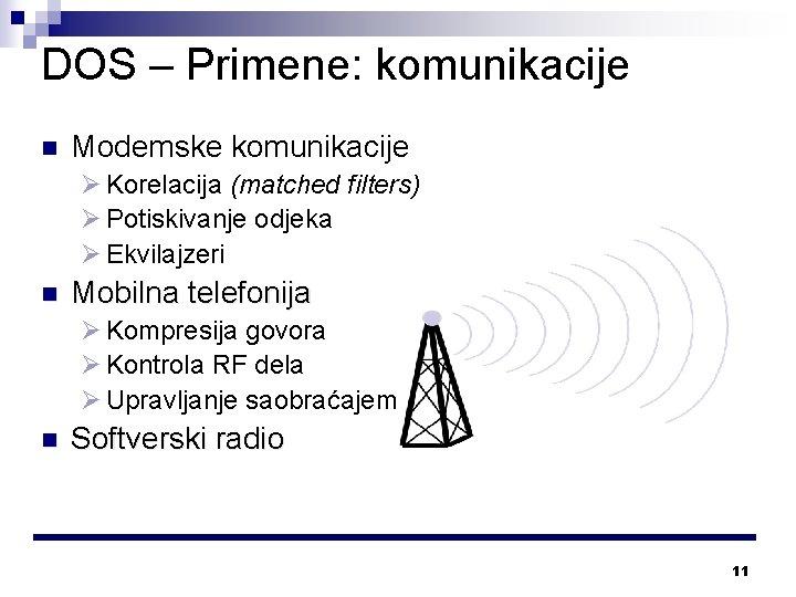 DOS – Primene: komunikacije n Modemske komunikacije Ø Korelacija (matched filters) Ø Potiskivanje odjeka