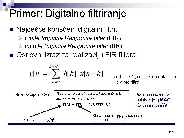 Primer: Digitalno filtriranje n Najčešće korišćeni digitalni filtri: Ø Finite Impulse Response filter (FIR)