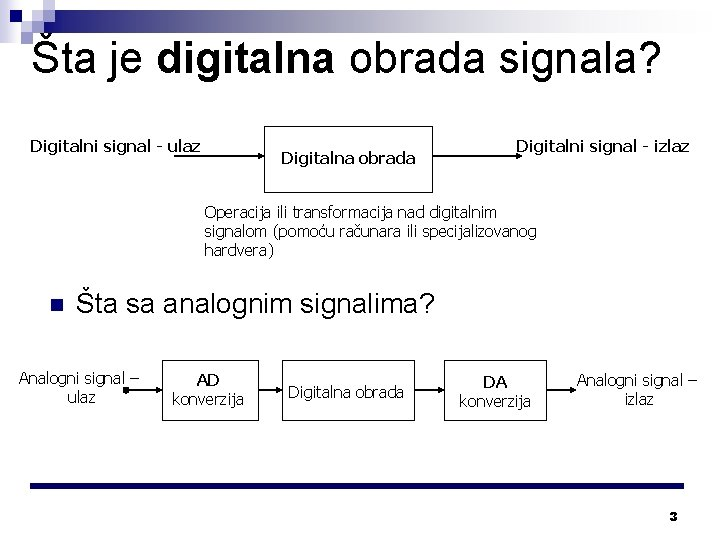 Šta je digitalna obrada signala? Digitalni signal - ulaz Digitalna obrada Digitalni signal -
