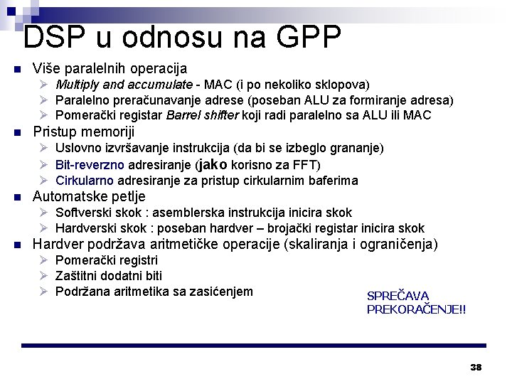 DSP u odnosu na GPP n Više paralelnih operacija Ø Multiply and accumulate -
