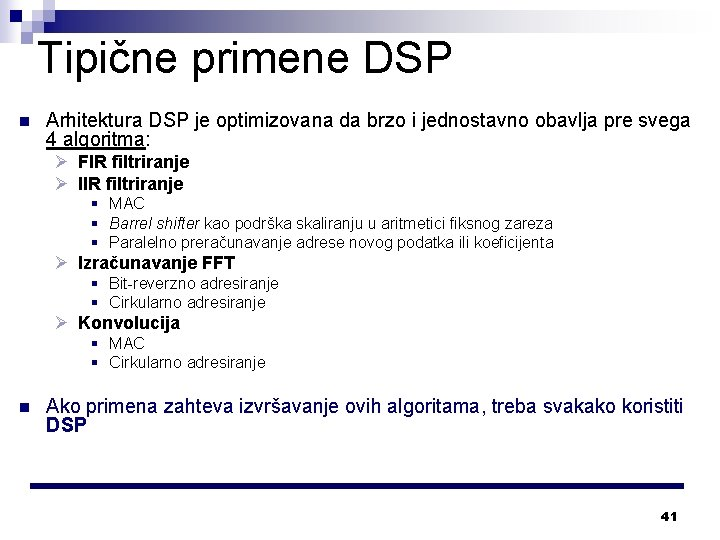 Tipične primene DSP n Arhitektura DSP je optimizovana da brzo i jednostavno obavlja pre