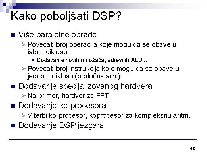 Kako poboljšati DSP? n Više paralelne obrade Ø Povećati broj operacija koje mogu da