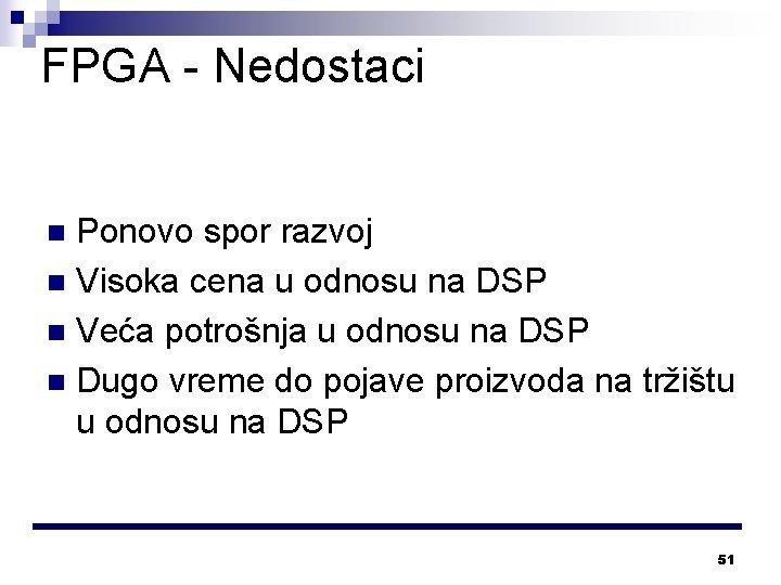 FPGA - Nedostaci Ponovo spor razvoj n Visoka cena u odnosu na DSP n