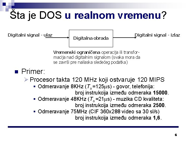 Šta je DOS u realnom vremenu? Digitalni signal - ulaz Digitalna obrada Digitalni signal