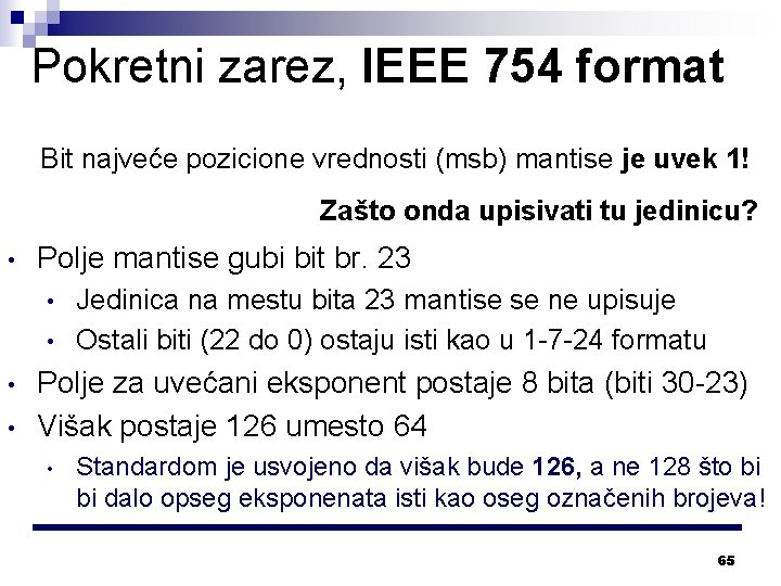 Pokretni zarez, IEEE 754 format Bit najveće pozicione vrednosti (msb) mantise je uvek 1!