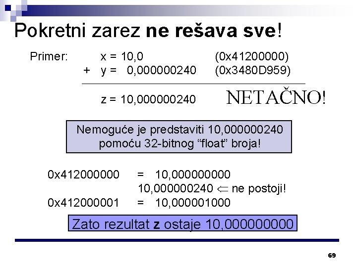 Pokretni zarez ne rešava sve! Primer: x = 10, 0 + y = 0,