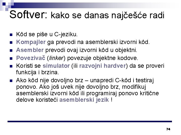 Softver: kako se danas najčešće radi n n n Kôd se piše u C-jeziku.
