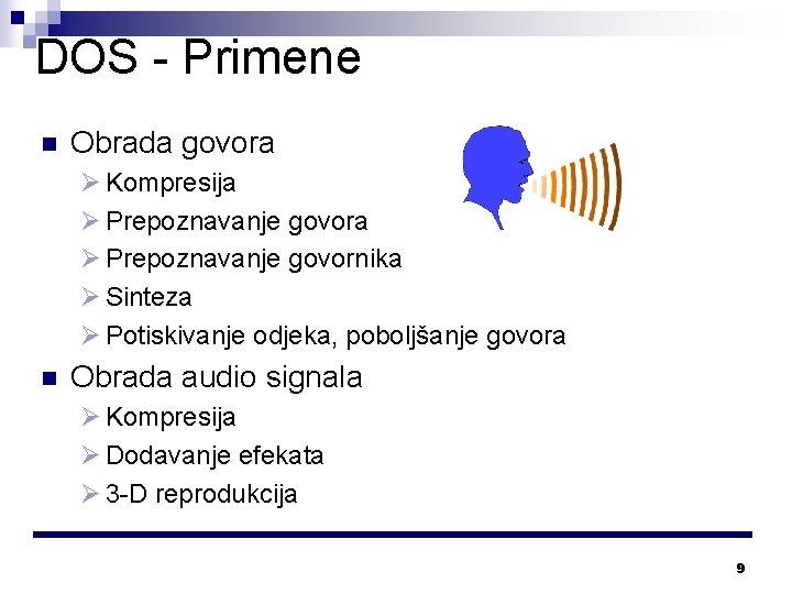 DOS - Primene n Obrada govora Ø Kompresija Ø Prepoznavanje govornika Ø Sinteza Ø
