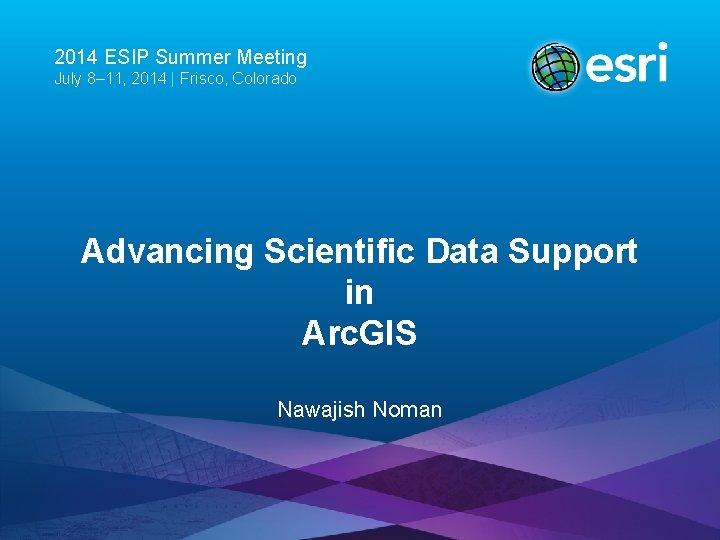 2014 ESIP Summer Meeting July 8– 11, 2014 | Frisco, Colorado Advancing Scientific Data
