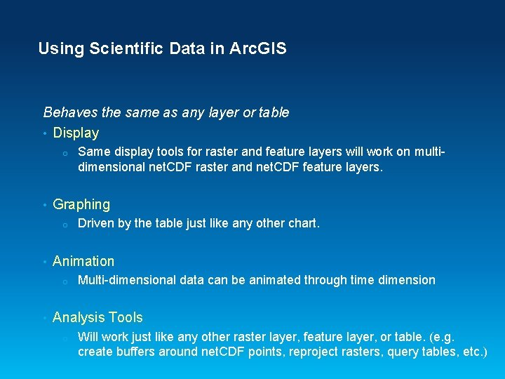 Using Scientific Data in Arc. GIS Behaves the same as any layer or table