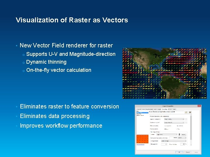 Visualization of Raster as Vectors • New Vector Field renderer for raster o Supports