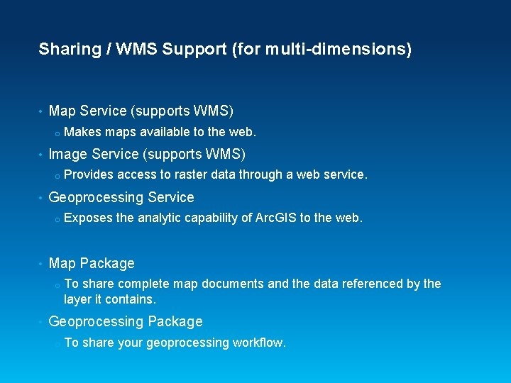 Sharing / WMS Support (for multi-dimensions) • Map Service (supports WMS) o • Image