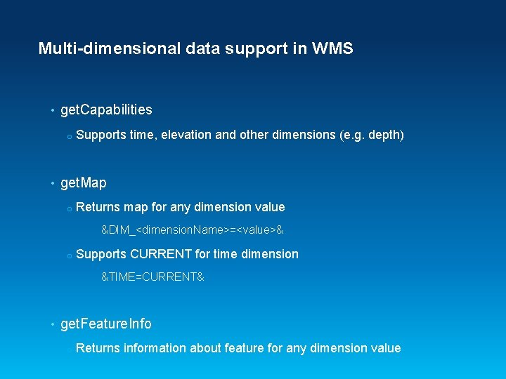 Multi-dimensional data support in WMS • get. Capabilities o • Supports time, elevation and