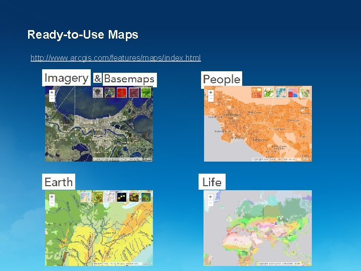 Ready-to-Use Maps http: //www. arcgis. com/features/maps/index. html