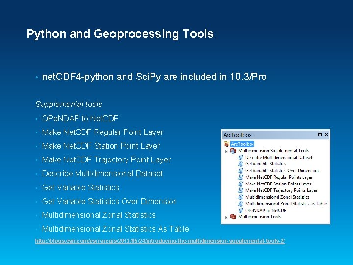 Python and Geoprocessing Tools • net. CDF 4 -python and Sci. Py are included