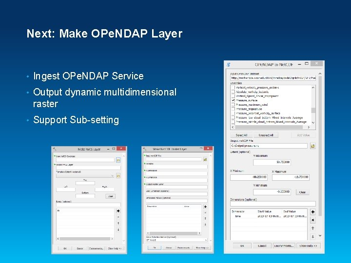Next: Make OPe. NDAP Layer • Ingest OPe. NDAP Service • Output dynamic multidimensional