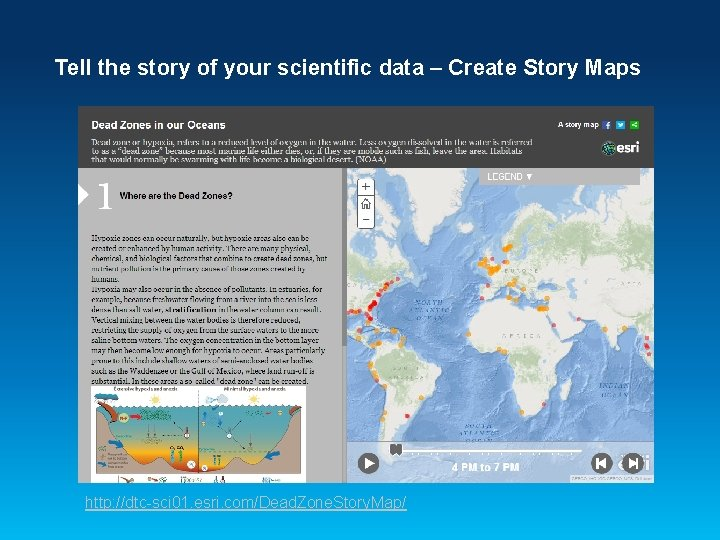 Tell the story of your scientific data – Create Story Maps http: //dtc-sci 01.