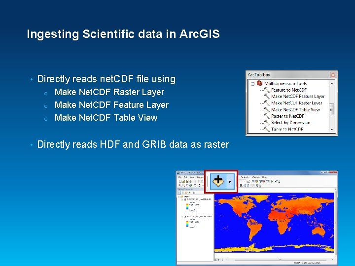 Ingesting Scientific data in Arc. GIS • Directly reads net. CDF file using Make