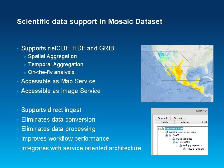 Scientific data support in Mosaic Dataset • Supports net. CDF, HDF and GRIB Spatial
