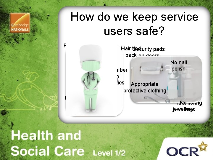 How do we keep service users safe? Provision of hand cleansing gel Hair tied