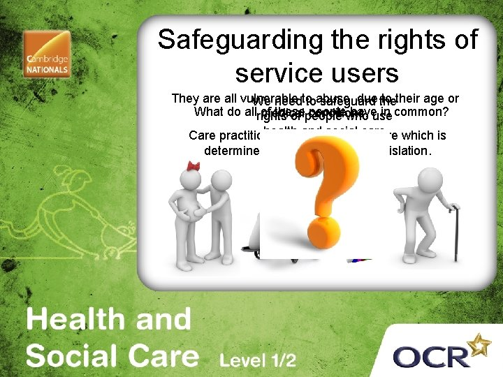 Safeguarding the rights of service users They are all vulnerable due the to their