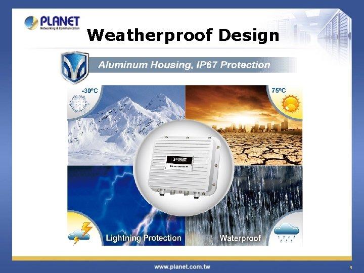 Weatherproof Design 4