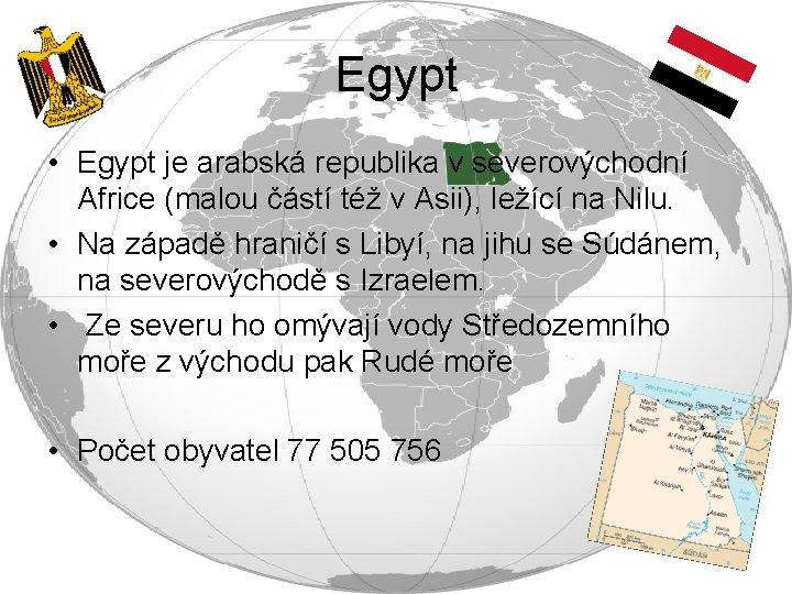 Egypt • Egypt je arabská republika v severovýchodní Africe (malou částí též v Asii),
