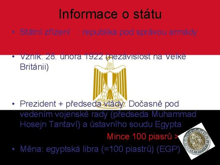 Informace o státu • Státní zřízení : republika pod správou armády • Vznik: 28.