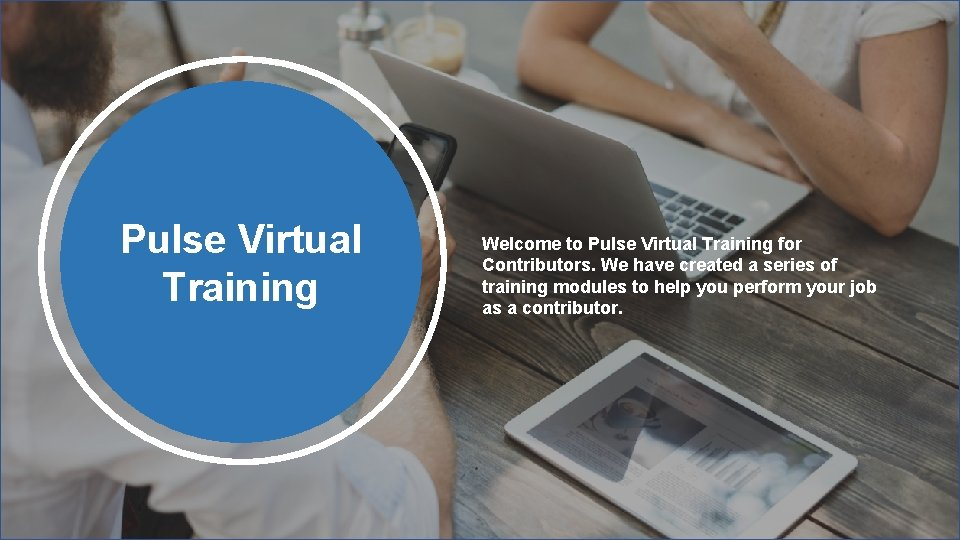 Pulse Virtual Training Welcome to Pulse Virtual Training for Contributors. We have created a