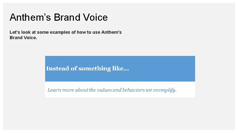 Anthem's Brand Voice Let's look at some examples of how to use Anthem's Brand