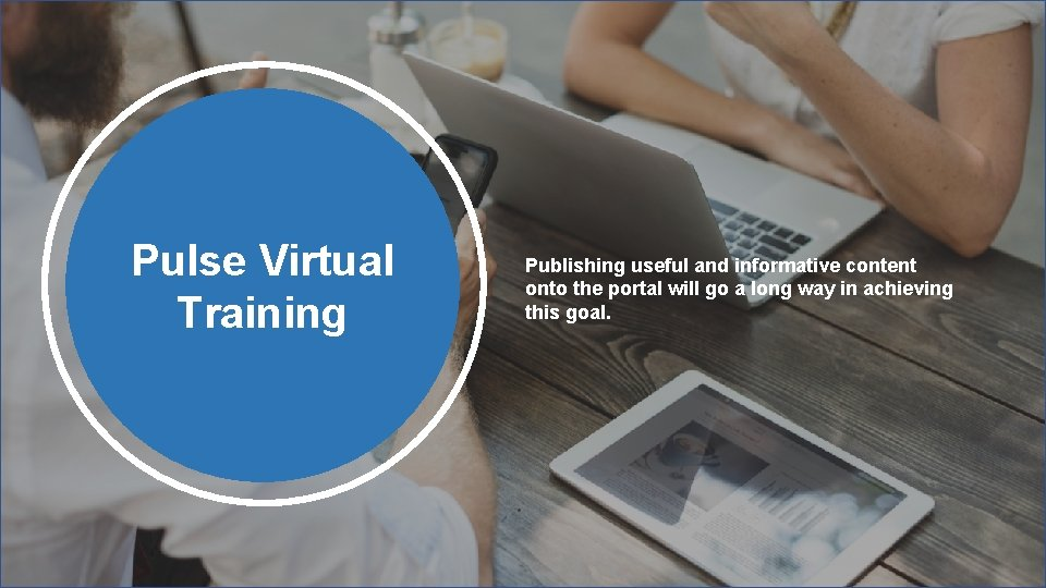 Pulse Virtual Training Publishing useful and informative content onto the portal will go a