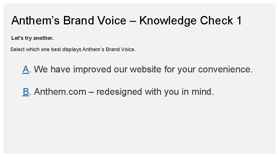 Anthem's Brand Voice – Knowledge Check 1 Let's try another. Select which one best