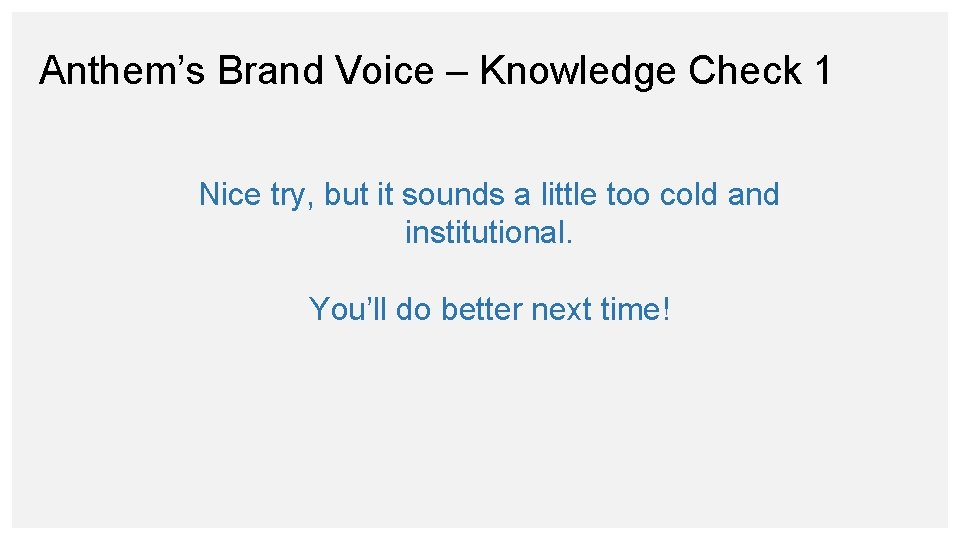 Anthem's Brand Voice – Knowledge Check 1 Nice try, but it sounds a little