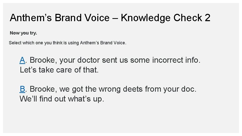 Anthem's Brand Voice – Knowledge Check 2 Now you try. Select which one you