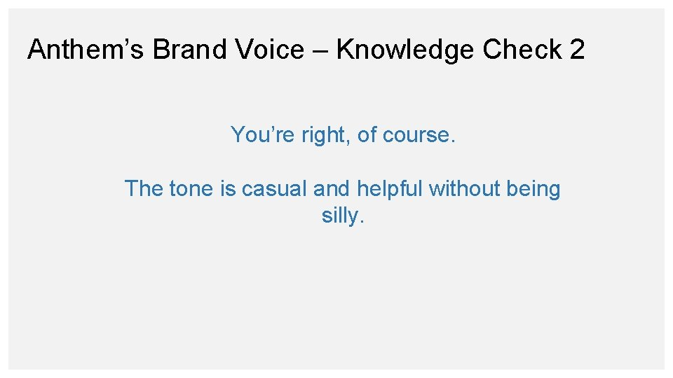 Anthem's Brand Voice – Knowledge Check 2 You're right, of course. The tone is