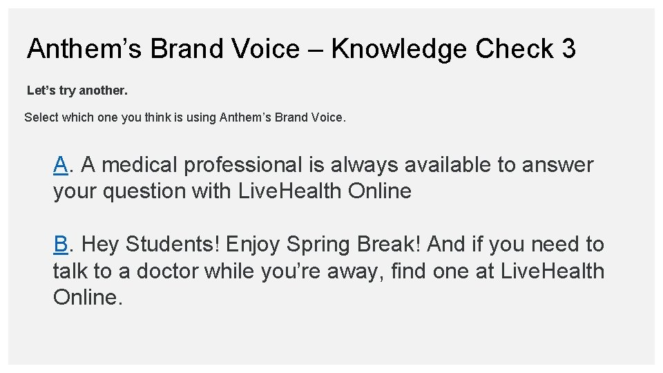Anthem's Brand Voice – Knowledge Check 3 Let's try another. Select which one you