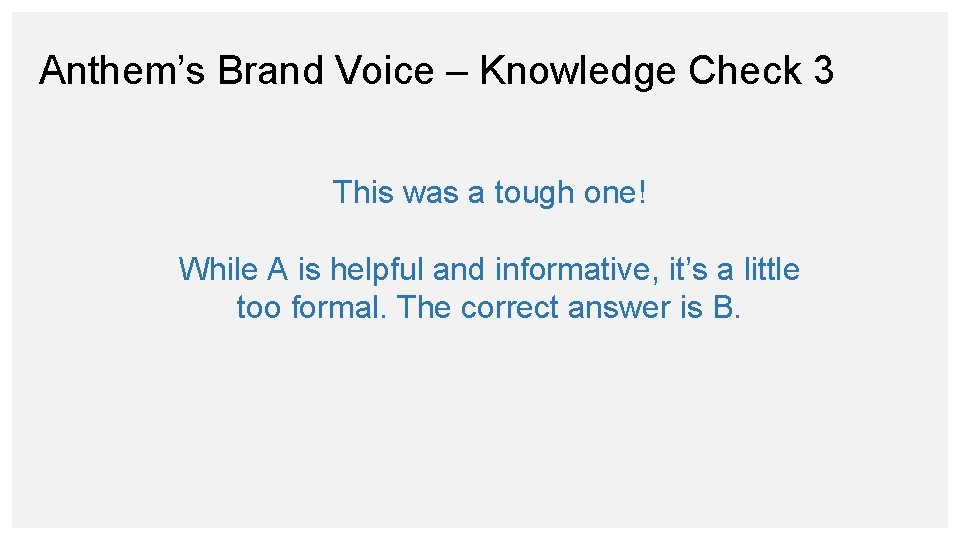 Anthem's Brand Voice – Knowledge Check 3 This was a tough one! While A