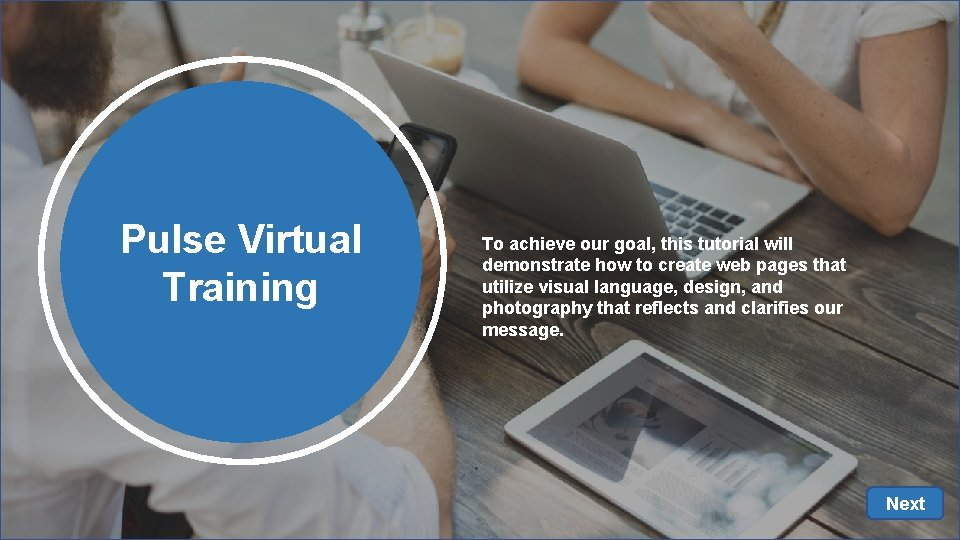 Pulse Virtual Training To achieve our goal, this tutorial will demonstrate how to create
