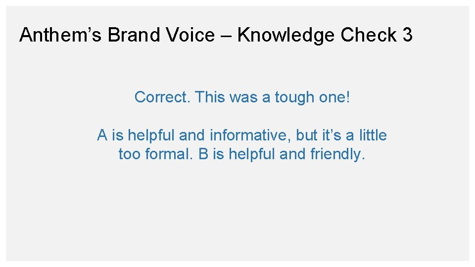 Anthem's Brand Voice – Knowledge Check 3 Correct. This was a tough one! A