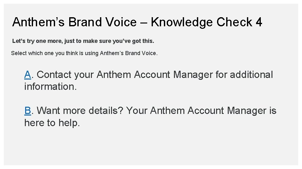 Anthem's Brand Voice – Knowledge Check 4 Let's try one more, just to make