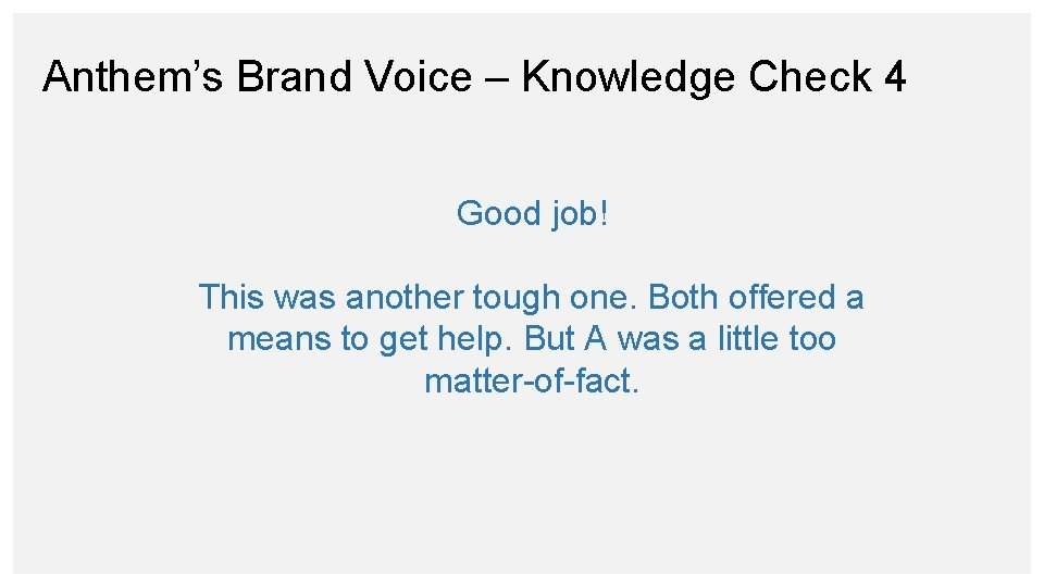 Anthem's Brand Voice – Knowledge Check 4 Good job! This was another tough one.