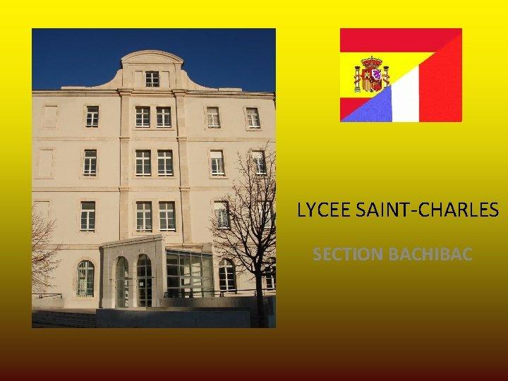 LYCEE SAINT-CHARLES SECTION BACHIBAC