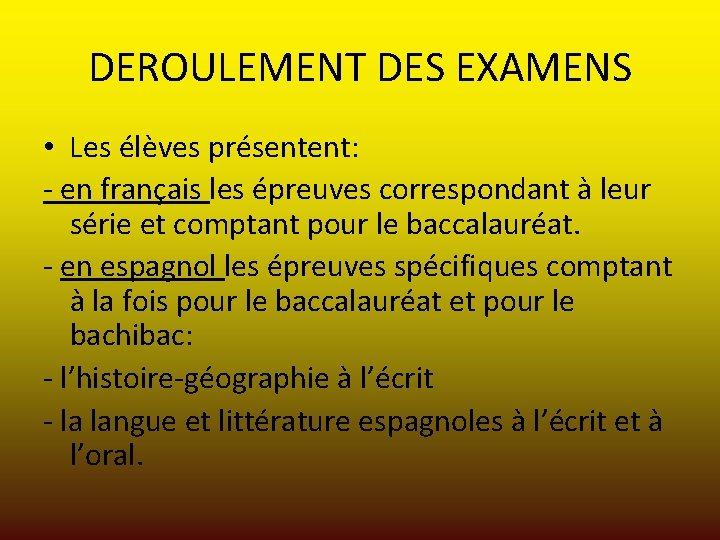 DEROULEMENT DES EXAMENS • Les élèves présentent: - en français les épreuves correspondant à