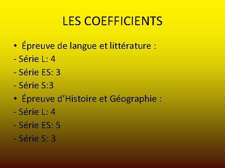 LES COEFFICIENTS • Épreuve de langue et littérature : - Série L: 4 -