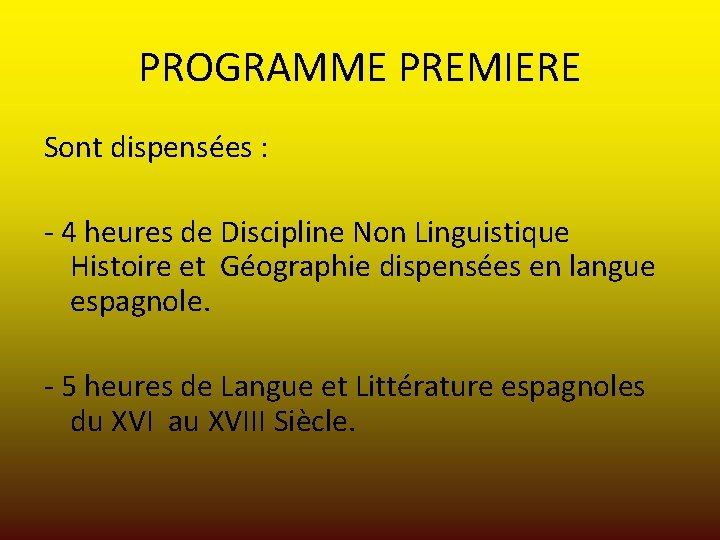 PROGRAMME PREMIERE Sont dispensées : - 4 heures de Discipline Non Linguistique Histoire et