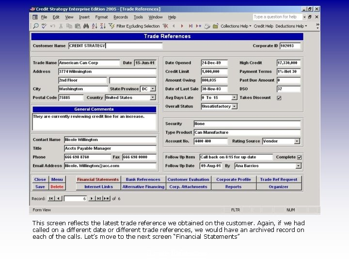 This screen reflects the latest trade reference we obtained on the customer. Again, if