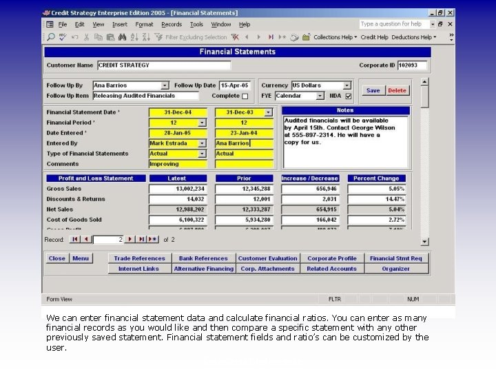 We can enter financial statement data and calculate financial ratios. You can enter as
