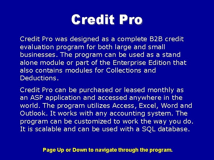 Credit Pro was designed as a complete B 2 B credit evaluation program for