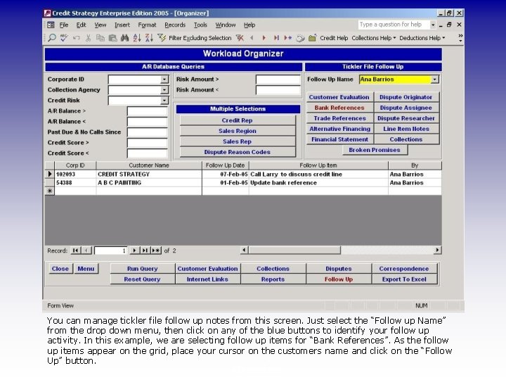 You can manage tickler file follow up notes from this screen. Just select the