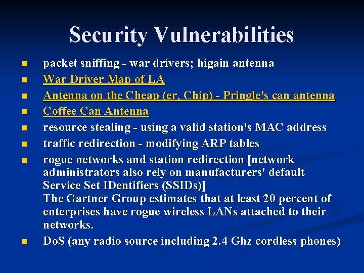 Security Vulnerabilities n n n n packet sniffing - war drivers; higain antenna War